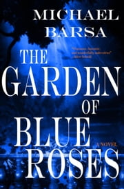 The Garden of Blue Roses ebook by Michael Barsa