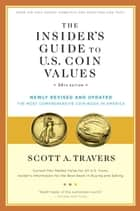 The Insider's Guide to U.S. Coin Values, 20th Edition ebook by Scott A. Travers