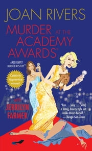 Murder at the Academy Awards (R) - A Red Carpet Murder Mystery ebook by Joan Rivers,Jerrilyn Farmer