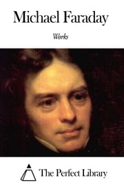 Works of Michael Faraday ebook by Michael Faraday