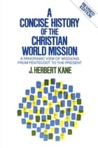 A Concise History of the Christian World Mission ebook by Herbert J. Kane