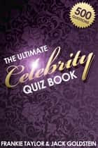 The Ultimate Celebrity Quiz Book ebook by Jack Goldstein