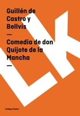 Comedia de don Quijote de la Mancha ebook by Guillén deCastro y Bellvís