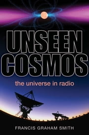 Unseen Cosmos: The Universe in Radio ebook by Francis Graham-Smith