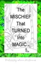 The Mischief That Turned Into Magic ebook by Felicity-Ann McInnes