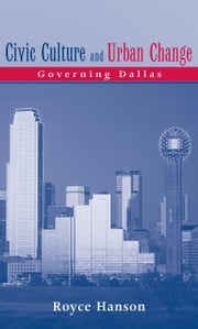 Civic Culture and Urban Change: Governing Dallas ebook by Royce Hanson
