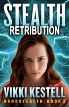 Stealth Retribution - Nanostealth, #3 ebook by Vikki Kestell