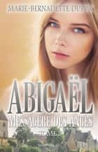Abigaël, Messagère des Anges T. 5 ebook by Marie-Bernadette Dupuy