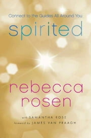 Spirited - Connect to the Guides All Around You ebook by Rebecca Rosen,Samantha Rose