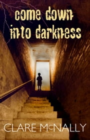 Come Down into Darkness ebook by Clare McNally