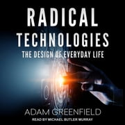 Radical Technologies - The Design of Everyday Life audiobook by Adam Greenfield
