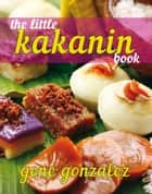 The Little Kakanin Book ebook by Gene Gonzalez