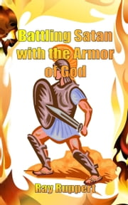 Battling Satan with the Armor of God ebook by Ray Ruppert