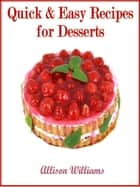 Quick & Easy Recipes for Desserts - Quick and Easy Recipes, #5 ebook by