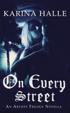 On Every Street (The Artists Trilogy 0.5) - (The Artists Trilogy 0.5) ebook by Karina Halle