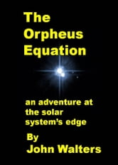 The Orpheus Equation: An Adventure at the Solar System's Edge ebook by John Walters