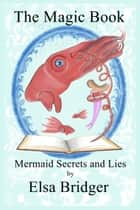 The Magic Book series, book 3: Mermaid Secrets and Lies ebook by Elsa Bridger