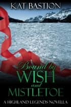 Bound by Wish and Mistletoe ebook by Kat Bastion