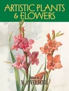 Artistic Plants and Flowers ebook by M. P. Verneuil