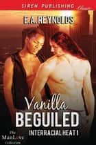 Vanilla Beguiled ebook by E.A. Reynolds