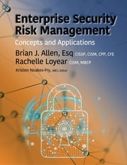Enterprise Security Risk Management - Concepts and Applications ebook by Brian Allen, Esq., CISSP,...