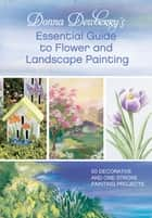 Donna Dewberry's Essential Guide to Flower and Landscape Painting ebook by Donna Dewberry