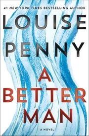 A Better Man - A Chief Inspector Gamache Novel eBook by Louise Penny