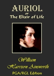 Auriol or, The Elixir of Life ebook by William Harrison Ainsworth