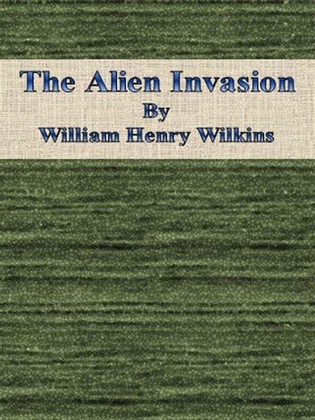 The Alien Invasion ebook by William Henry Wilkins