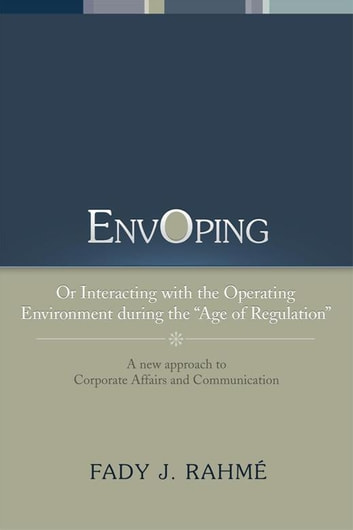 Envoping - Or Interacting with the Operating Environment During the ''Age of Regulation'' ebook by Fady J. Rahmé