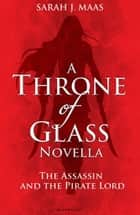 The Assassin and the Pirate Lord - A Throne of Glass Novella ebook by