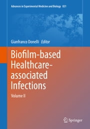 Biofilm-based Healthcare-associated Infections - Volume II ebook by Gianfranco Donelli