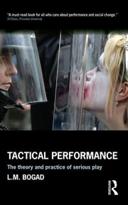 Tactical Performance - Serious Play and Social Movements ebook by Larry Bogad