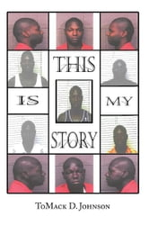This Is My Story ebook by ToMack D. Johnson