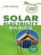 Solar Electricity Basics ebook by Dan Chiras