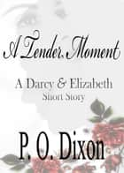 A Tender Moment ebook by P. O. Dixon