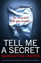 Tell Me A Secret - A gripping psychological thriller with heart-stopping mystery and suspense ebook by Samantha Hayes
