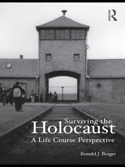 Surviving the Holocaust - A Life Course Perspective ebook by Ronald Berger