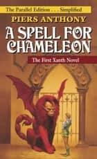 A Spell for Chameleon (The Parallel Edition... Simplified) ebook by Piers Anthony