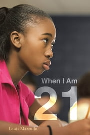 When I Am 21 ebook by Louis Mazzullo