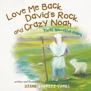 Love Me Back, Davids Rock, and Crazy Noah - A Collection of Three Narrative Poems ebook by Diane Barrett James