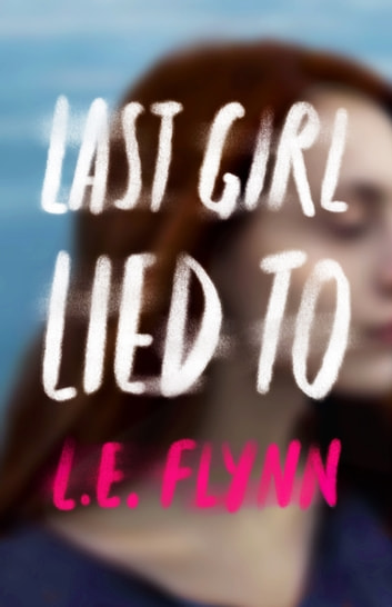 Last Girl Lied To ebook by L.E. Flynn