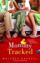 Mommy Tracked - A Novel ebook by Whitney Gaskell
