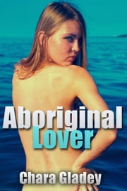 Aboriginal Lover ebook by Chara Gladey