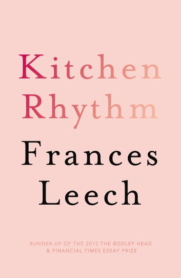 Kitchen Rhythm: A Year in a Parisian Pâtisserie ebook by Frances Leech