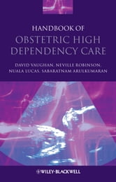 Handbook of Obstetric High Dependency Care ebook by David Vaughan,Neville Robinson,Nuala Lucas,Sabaratnam Arulkumaran