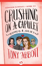 Crushing on a Capulet - (Romeo & Juliet) ebook by Tony Abbott