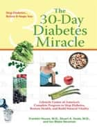 The 30-Day Diabetes Miracle - Lifestyle Center of America's Complete Program for Overcoming Diabetes, Restorin g Health,a nd Rebuilding Natural Vitality ebook by Franklin House, Stuart Seale, Ian Blake Newman