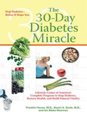 The 30-Day Diabetes Miracle - Lifestyle Center of America's Complete Program for Overcoming Diabetes, Restorin g Health,a nd Rebuilding Natural Vitality ebook by Franklin House,Stuart Seale,Ian Blake Newman