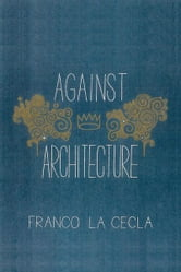 Against Architecture ebook by Franco La Cecla